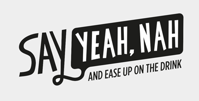 Yeah Nah - Ease up on the drink